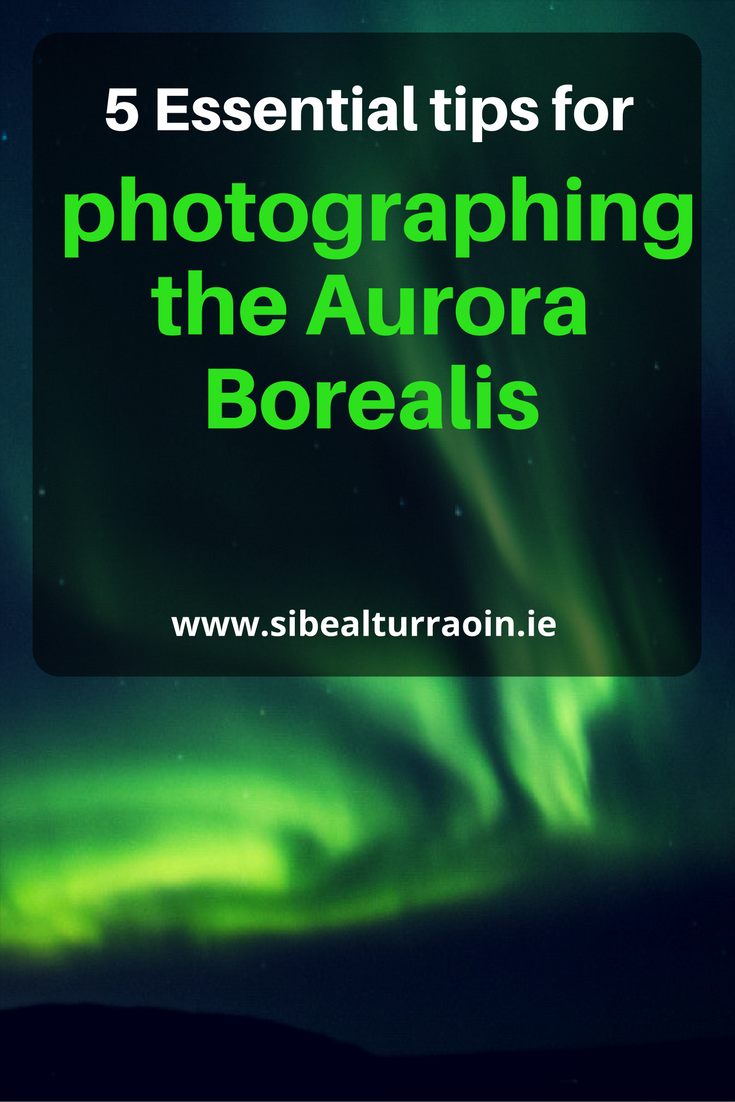 5 Essential tips for photographing the Aurora Borealis or Northern Lights